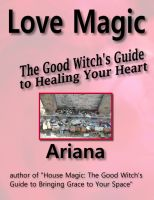 Cover for 'Love Magic: The Good Witch's Guide to Healing Your Heart'