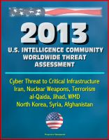 Cover for '2013 U.S. Intelligence Community Worldwide Threat Assessment - Cyber Threat to Critical Infrastructure, Iran, Nuclear Weapons, Terrorism, al-Qaida, Jihad, WMD, North Korea, Syria, Afghanistan'