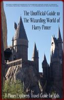 Cover for 'The Unofficial Guide to The Wizarding World of Harry Potter: A Planet Explorers Travel Guide for Kids'