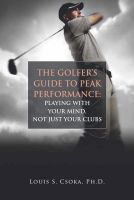 Cover for 'The Golfer's Guide to Peak Performance: Playing With Your Mind, Not Just Your Clubs'