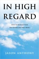 Cover for 'In High Regard:  How to Increase Your Self-Esteem and Well-Being'