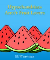 Cover for 'Hypchondriacs Aren't Fruit Lovers'
