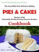 Cover for 'The Incredible Most Delicious Baking Pies & Cakes With The Most Delectable Mouthwatering Desserts Recipes Cookbook'