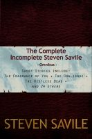 Cover for 'The Complete Incomplete Steven Savile'