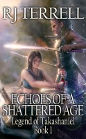 R. J. Terrell - Echoes Of A Shattered Age (Legend of Takashaniel, Book 1)