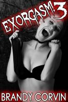 Cover for 'Exorgasm 3: Paranormal Exorcism Transsexual Erotica'
