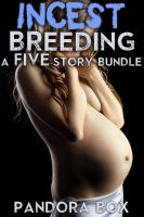 Pandora Box pan.who.writes@gmail.com - Incest Breeding: A Five-Story Bundle (Family Sex/Taboo Erotica)