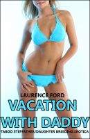 Cover for 'Vacation With Daddy (Taboo Stepfather/daughter Breeding Erotica)'