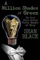 Cover for 'A Million Shades of Green: The Real Story Behind Fifty Shades of Grey'