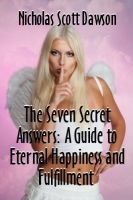 Cover for 'The Seven Secret Answers: A Guide to Happiness and Fulfillment'