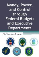 Cover for 'Money, Power, and Control through Federal Budgets and Executive Departments'