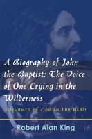 Cover for 'A Biography of John the Baptist: The Voice of One Crying in the Wilderness (Servants of God in the Bible)'