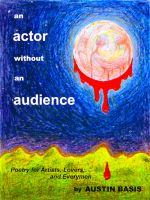 Cover for 'An Actor Without An Audience: Poetry For Artists, Lovers And Everymen'