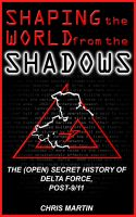 Cover for 'Shaping the World from the Shadows: The (Open) Secret History of Delta Force Post-9/11'