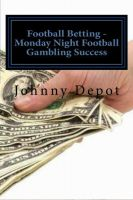 Cover for 'Football Betting - Monday Night Football Gambling Success'