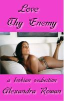 Cover for 'Love Thy Enemy: A Lesbian Seduction'
