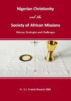 Cover for 'Nigerian Christianity and the Society of African Missions. History, Strategies and Challenges'
