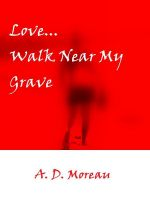 Cover for 'Love...Walk Near My Grave'