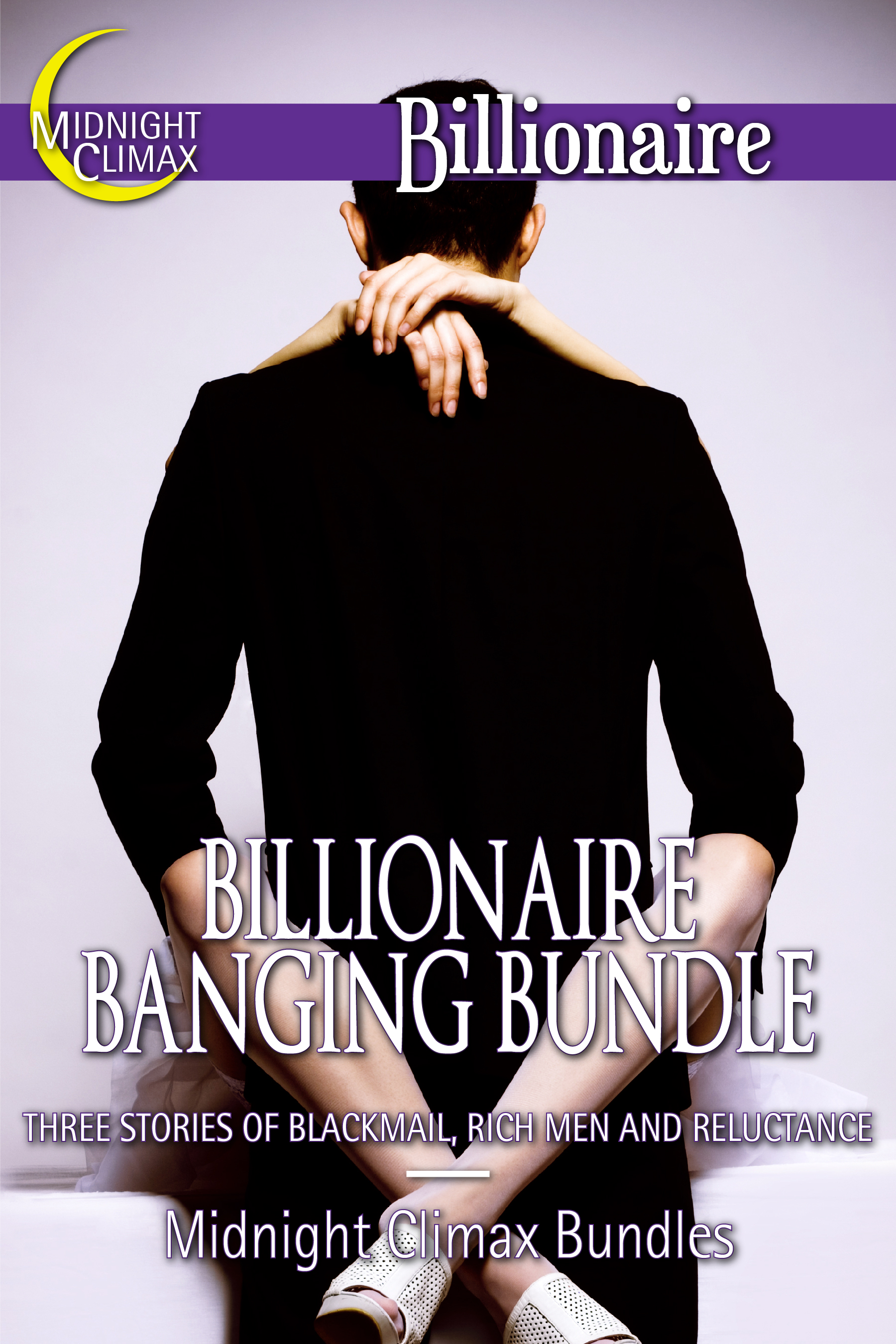 Midnight Climax Bundles - Billionaire Banging Bundle (Graphic Sexual Scenes of Maids, Blackmail and More!)
