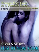 Cover for 'Finding Gay Love in a Foreign Land – Part 2 Kevin's Story: Lust in New York'