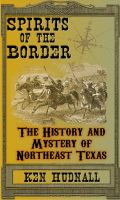 Cover for 'Spirits of the Border: The History and Mystery of Northeast Texas'