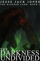 Cover for 'The Darkness Undivided (The Blessed Land: Book I)'