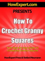 Cover for 'How To Crochet Granny Squares - Your Step-By-Step Guide To Crocheting Granny Squares'