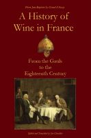 Cover for 'A History of Wine in France from the Gauls to the Eighteenth Century'
