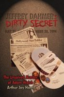 Cover for 'Jeffrey Dahmer's Dirty Secret: The Unsolved Murder of Adam Walsh'