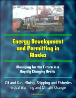 Energy Development and Permitting in Alaska: Managing for the Future in a Rapidl