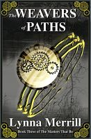 Cover for 'The Weavers of Paths: Book Three of The Masters That Be'