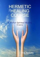 Cover for 'Hermetic Healing Course - A 10 Part Spiritual Healing Course'