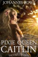 Cover for 'Pixie Queen Caitlin: The Complete Bundle'