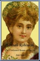 Cover for 'Hannah Robinson: The Celebrated Beauty of Her Day, A Play in Two Acts'