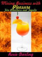 Cover for 'Mixing Business with Pleasure: Fire Breathers and Tequila Sunrise'