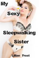 Cover for 'My Sexy Sleepwalking Sister (a stepsibling, family taboo sex erotica story)'