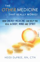 Cover for 'The Other Medicine...That Really Works: How Energy Medicine Can Help You Heal In Body, Mind, and Spirit'