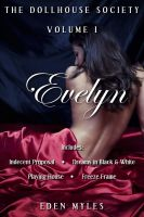 Cover for 'The Dollhouse Society Volume I: Evelyn (Indecent Proposal, Dreams in Black & White, Playing House, Freeze Frame, & bonus story)'