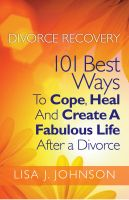 Cover for 'Divorce Recovery: 101 Best Ways To Cope, Heal And Create A Fabulous Life After a Divorce'