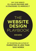 Cover for 'The Website Design Playbook: Why Your Website Is A Sales Machine And 6 Strategies To Improve It'