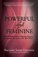 Cover for 'Powerful and Feminine: How to Increase Your Magnetic Presence & Attract the Attention You Want'