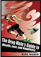 Cover for 'The Drug Mule's Guide to Wealth, Love, and Happiness'
