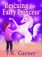 Cover for 'Rescuing the Fairy Princess'
