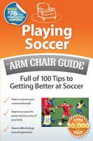 Cover for 'Playing Soccer: An Arm Chair Guide Full of 100 Tips to Getting Better at Soccer'