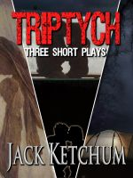 Cover for 'Triptych - Three Short Plays by Jack Ketchum'