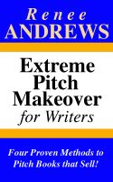 Cover for 'Extreme Pitch Makeover for Writers - Four Proven Methods to Pitch Books that Sell!'