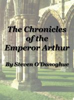 Cover for 'The Chronicles of the Emperor Arthur:  A Monograph on the Medieval Welsh Myths of Arthur'