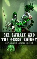 Cover for 'Sir Gawain and the Green Knight In Plain and Simple English (A Modern Translation and the Original Version)'
