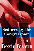 Roxie Rivera - Seduced by the Congressman 2