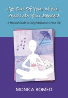 Cover for 'Get Out Of Your Mind... And Into Your Senses! A Practical Guide to Using Meditation in Your Life'